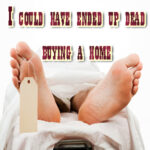 Podcast- I could have ended up dead after buying a home!