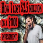 Podcast- How I lost $2.5 million on a $7000 investment